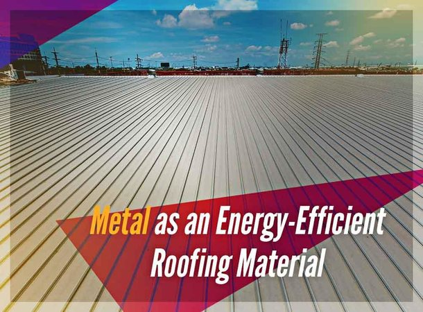 Metal as an energy efficient roofing material for Energy efficient roofing material